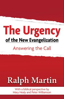 The Urgency of the New Evangelization: Answering the Call, Ralph Martin