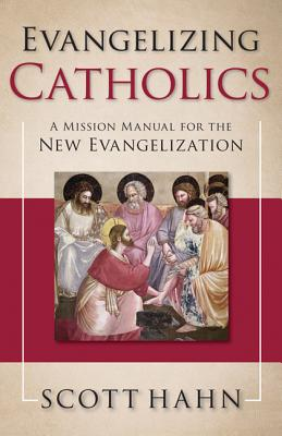 Image for Evangelizing Catholics: A Mission Manual for the New Evangelization