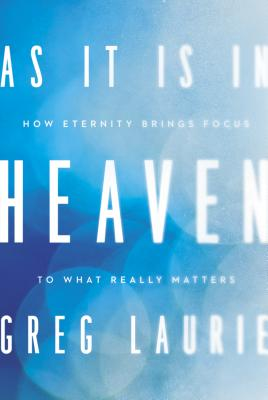 Image for As It Is in Heaven: How Eternity Brings Focus to What Really Matters