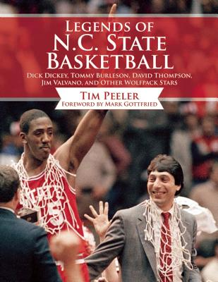 Image for Legends of N.C. State Basketball: Dick Dickey, Tommy Burleson, David Thompson, Jim Valvano, and Other Wolfpack Stars
