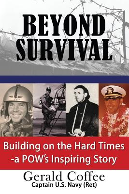 Beyond Survival: Building on the Hard Times - a POW's Inspiring Story, Coffee, Gerald