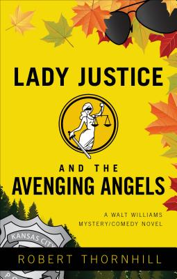 Image for Lady Justice And The Avenging Angels (Walt Williams Mystery/Comedy Novels)