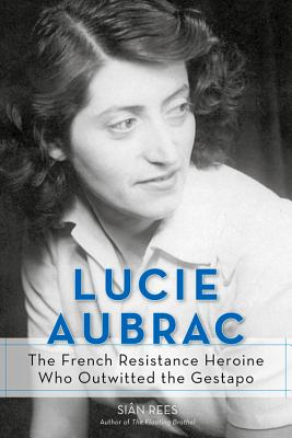 Image for Lucie Aubrac  The French Resistance Heroine Who Outwitted the Gestapo