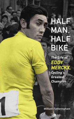 Image for Half Man, Half Bike: The Life of Eddy Merckx, Cycling's Greatest Champion