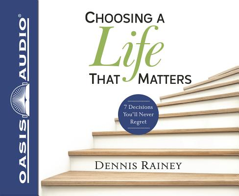 Image for Choosing a Life That Matters: 7 Decisions You'll Never Regret - unabridged audio book on CD