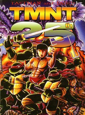 Teenage Mutant Ninja Turtles, 25th Anniversary Edition, Eastman, Kevin B.; Laird, Peter; Eastman, Kevin B.; Laird, Peter