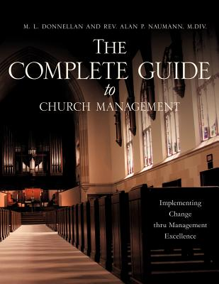 The Complete Guide to Church Management, M. L. Donnellan, MS; Rev. Alan P. Naumann, M.Div.