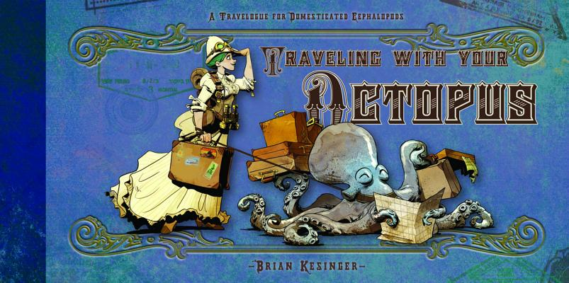 Image for TRAVELING WITH YOUR OCTOPUS: A TRAVELOGUE FOR DOMESTICATED CEPHALOPODS