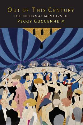Out of This Century: The Informal Memoirs of Peggy Guggenheim, Guggenheim, Peggy