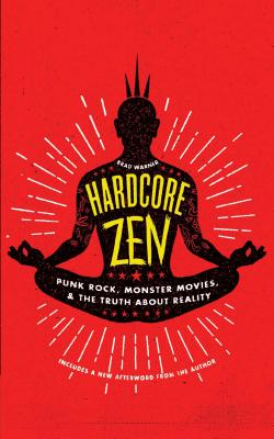 Image for Hardcore Zen: Punk Rock, Monster Movies and the Truth About Reality
