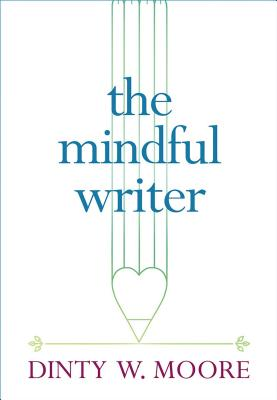 The Mindful Writer, Dinty W. Moore