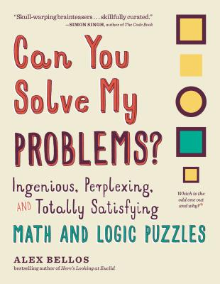 Image for Can You Solve My Problems?: Ingenious, Perplexing, and Totally Satisfying Math and Logic Puzzles