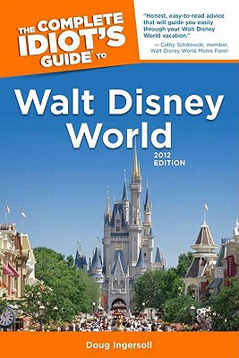 Image for The Complete Idiot's Guide To Walt Disney World (2012 edition)