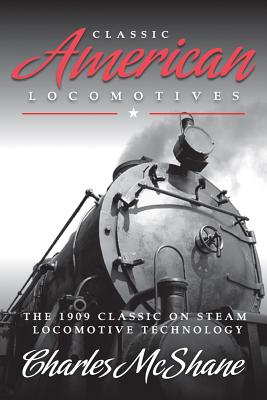 Image for Classic American Locomotives: The 1909 Classic on Steam Locomotive Technology