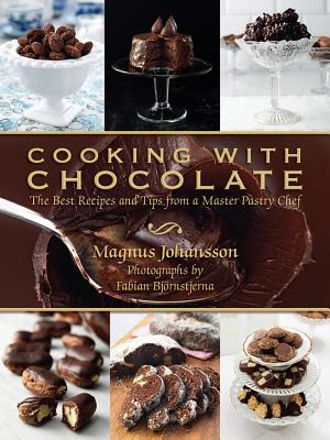 Cooking with Chocolate: The Best Recipes and Tips from a Master Pastry Chef, Johansson, Magnus