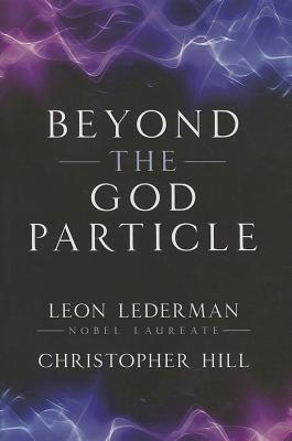 Beyond the God Particle, Lederman, Leon M.; Hill, Christopher T.