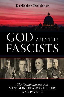 "Image for ""God and the Fascists: The Vatican Alliance with Mussolini, Franco, Hitler, and Pavelic"""