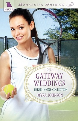 Gateway Weddings (Romancing America), Myra Johnson