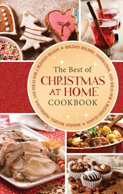 Image for The Best of Christmas at Home: Holiday Recipes, Inspiration, and Ideas for a Blessed Season