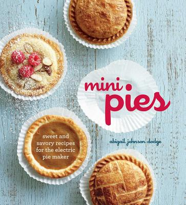Image for Mini Pies: Sweet and Savory Recipes for the Electric Pie Maker