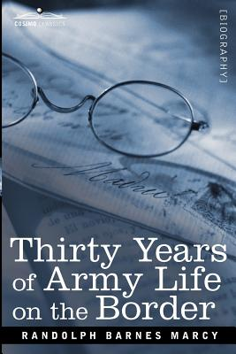 Thirty Years of Army Life on the Border, Marcy, Randolph Barnes