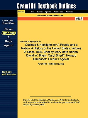 Image for Outlines & Highlights for A People and a Nation: A History of the United States, Volume 2: Since 1865, Brief by Mary Beth Norton, David W. Blight, Carol Sheriff, Howard Chudacoff, Fredrik Logevall