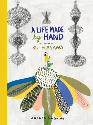 Image for A Life Made by Hand: The Story of Ruth Asawa (ages 5-8, introduction to Japanese-American artist and sculptor, includes activity for making a paper ... and teaching tools for parents and educators)