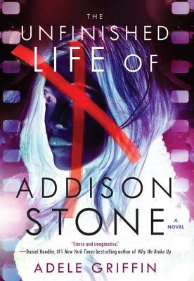 The Unfinished Life of Addison Stone: A Novel, Adele Griffin