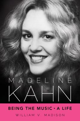 Image for Madeline Kahn: Being the Music, A Life (Hollywood Legends Series)