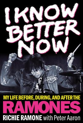 Image for I Know Better Now: My Life Before, During, and After the Ramones