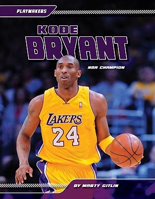 Kobe Bryant: NBA Champion (Playmakers (Sportszone)), Gitlin, Marty
