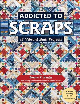 Image for Addicted to Scraps: 12 Vibrant Quilt Projects