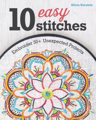 Image for 10 Easy Stitches: Embroider 30+ Unexpected Projects