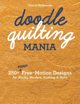 Image for Doodle Quilting Mania: 250+ New Free-Motion Designs for Blocks, Borders, Sashing & More