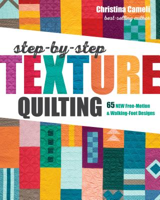 Image for Step-by-Step Texture Quilting: 65 New Free-Motion & Walking-Foot Designs