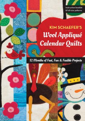 Image for Kim Schaefer's Wool Appliqué Calendar Quilts: 12 Months of Fast, Fun & Fusible Projects