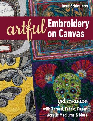 Image for Artful Embroidery on Canvas: Get Creative with Thread, Fabric, Paper, Acrylic Mediums & More