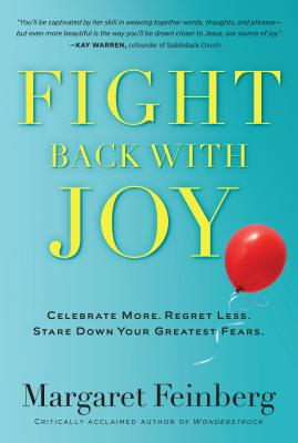 Image for Fight Back With Joy: Celebrate More. Regret Less. Stare Down Your Greatest Fears.