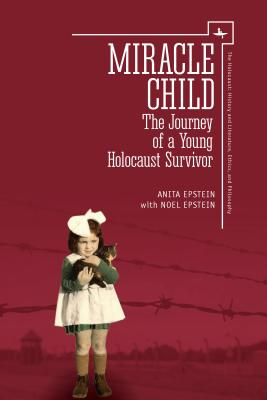 Image for Miracle Child: The Journey of a Young Holocaust Survivor (The Holocaust: History and Literature, Ethics and Philosophy)