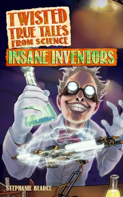 Image for Twisted True Tales From Science: Insane Inventors