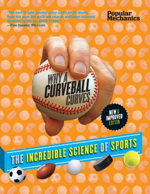 Image for Popular Mechanics Why a Curveball Curves: New & Improved Edition: The Incredible Science of Sports