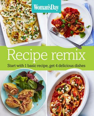 Image for Woman's Day Recipe Remix: Start with 1 basic recipe, get 4 delicious dishes