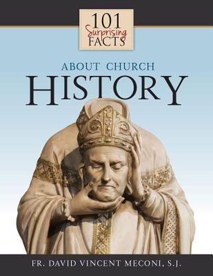101 Surprising Facts About Church History, David Meconi S.J.
