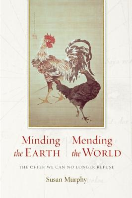 Image for Minding the Earth, Mending the World: Zen and the Art of Planetary Crisis