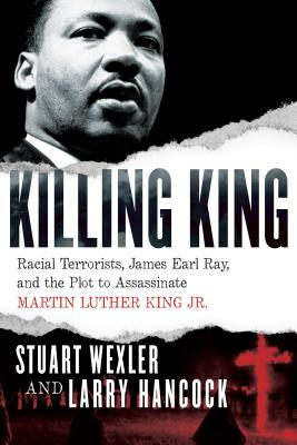 Image for KILLING KING: RACIAL TERRORISTS, JAMES EARL RAY, AND THE PLOT TO ASSASSINATE MARTIN LUTHER KING JR.