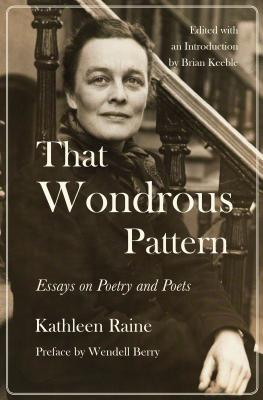 That Wondrous Pattern: Essays on Poets and Poetry, Kathleen Raine