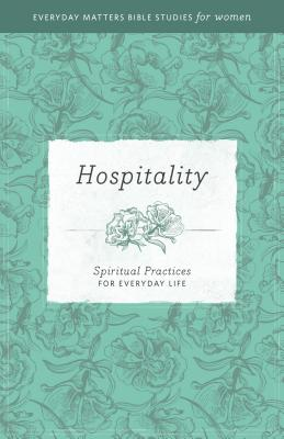 Image for Hospitality: Spiritual Practices for Everyday Life (Everyday Matters Bible Studies for Women)