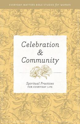 Image for Celebration and Community (Everyday Matters Bible Studies for Women)
