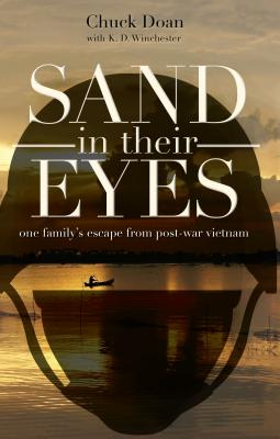 Image for SAND IN THEIR EYES: ONE FAMILY'S ESCAPE FROM POST-WAR VIETNAM