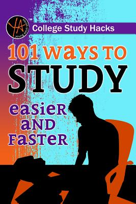 Image for College Study Hacks 101 Ways to Study Easier and Faster